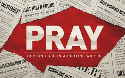 Pray – Trusting God in a Hurting World – Part 6
