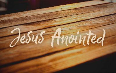 Jesus Anointed