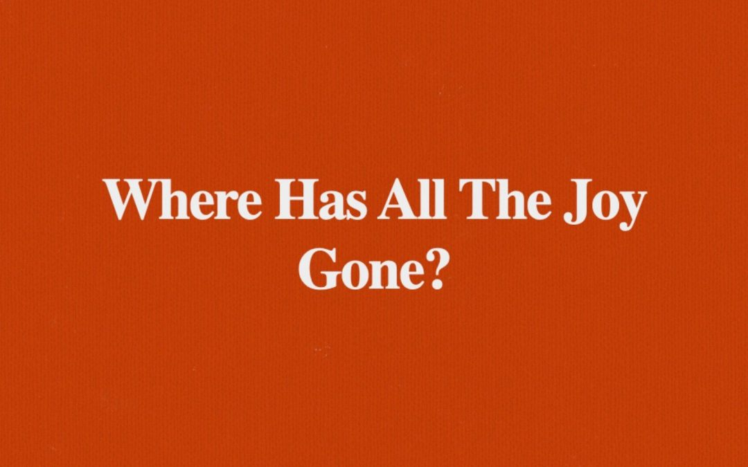 Where Has All The Joy Gone?